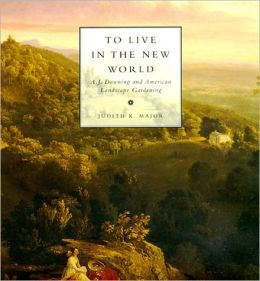 To Live in the New World: A. J. Downing and American Landscape Gardening