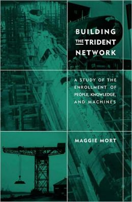Building the Trident Network: A Study of the Enrollment of People, Knowledge, and Machines
