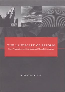 The Landscape of Reform: Civic Pragmatism and Environmental Thought in America