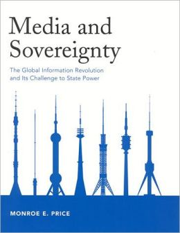 Media and Sovereignty: The Global Information Revolution and Its Challenge to State Power