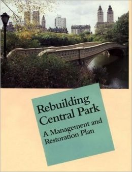 Rebuilding Central Park: A Management and Restoration Plan