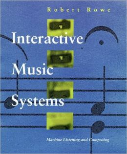 Interactive Music Systems: Machine Listening and Composing