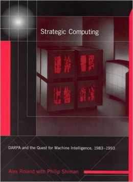 Strategic Computing: DARPA and the Quest for Machine Intelligence, 1983-1993