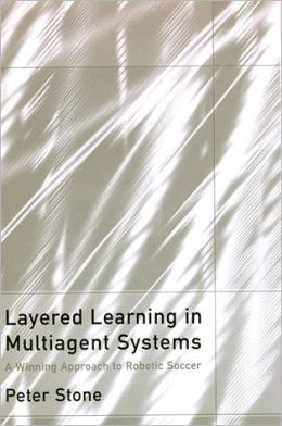 Layered Learning in Multiagent Systems: A Winning Approach to Robotic Soccer