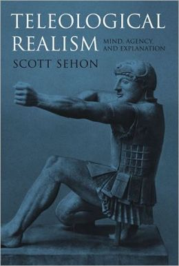 Teleological Realism: Mind, Agency, and Explanation