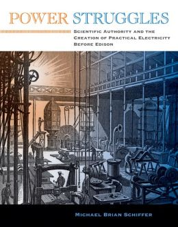 Power Struggles: Scientific Authority and the Creation of Practical Electricity BeforeEdison