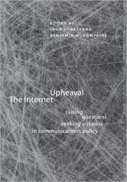 The Internet Upheaval: Raising Questions, Seeking Answers in Communications Policy