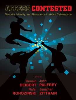 Access Contested: Security, Identity, and Resistance in Asian Cyberspace