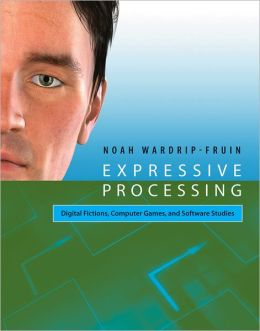Expressive Processing: Digital Fictions, Computer Games, and Software Studies (PagePerfect NOOK Book)