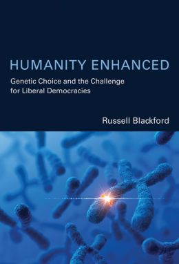 Humanity Enhanced: Genetic Choice and the Challenge for Liberal Democracies