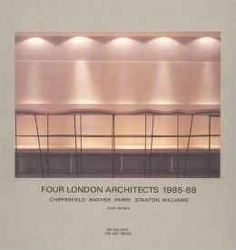 Four London Architects: Chipperfield, Mather, Parry, Stanton, and Williams
