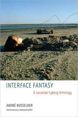 Interface Fantasy: A Lacanian Cyborg Ontology