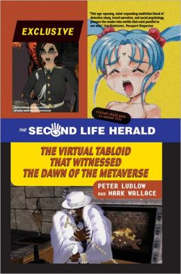 The Second Life Herald: The Virtual Tabloid that Witnessed the Dawn of the Metaverse
