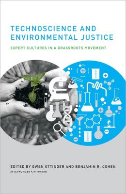 Technoscience and Environmental Justice: Expert Cultures in a Grassroots Movement