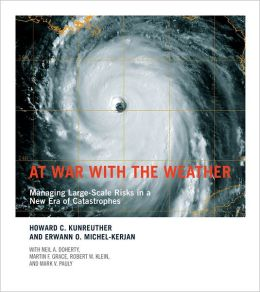 At War with the Weather: Managing Large-Scale Risks in a New Era of Catastrophes