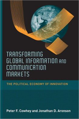 Transforming Global Information and Communication Markets: The Political Economy of Innovation