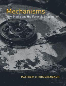 Mechanisms: New Media and the Forensic Imagination