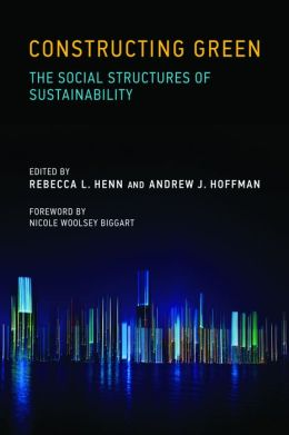 Constructing Green: The Social Structures of Sustainability