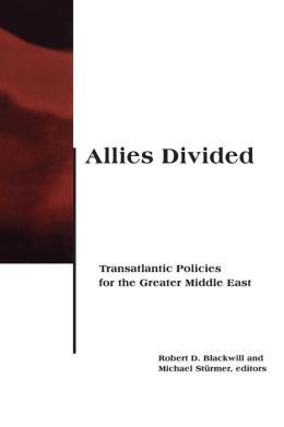 Allies Divided: Transatlantic Policies for the Greater Middle East