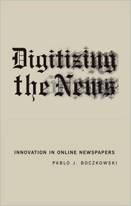 Digitizing the News: Innovation in Online Newspapers