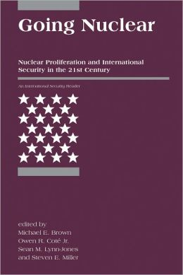 Going Nuclear: Nuclear Proliferation and International Security in the 21st Century