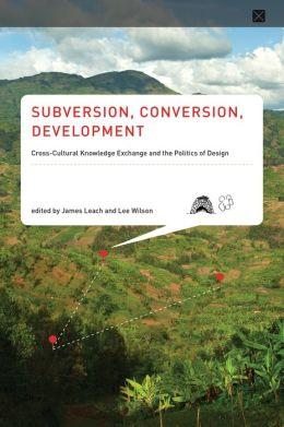 Subversion, Conversion, Development: Cross-Cultural Knowledge Exchange and the Politics of Design