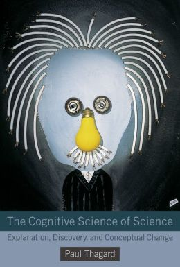 The Cognitive Science of Science: Explanation, Discovery, and Conceptual Change