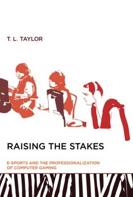 Raising the Stakes: E-Sports and the Professionalization of Computer Gaming