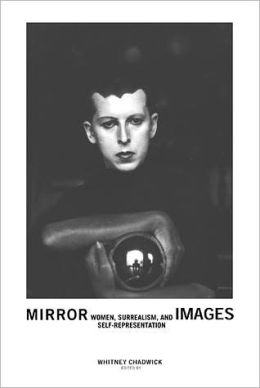 Mirror Images: Women, Surrealism, and Self-Representation