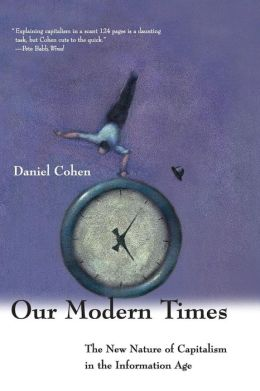 Our Modern Times: The New Nature of Capitalism in the Information Age