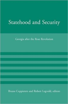 Statehood and Security: Georgia after the Rose Revolution