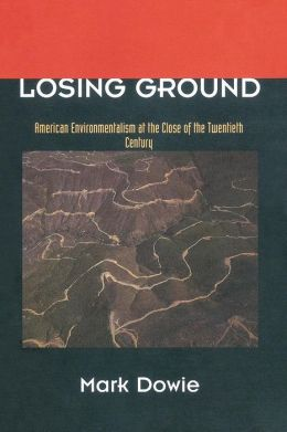 Losing Ground: American Environmentalism at the Close of the Twentieth Century