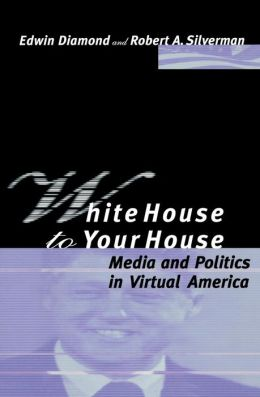 White House to Your House: Media and Politics in Virtual America