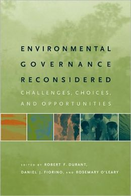 Environmental Governance Reconsidered: Challenges, Choices, and Opportunities
