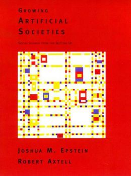 Growing Artificial Societies: Social Science from the Bottom Up