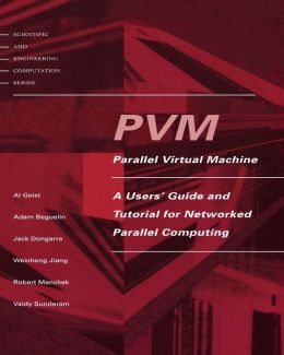 PVM: Parallel Virtual Machine: A Users' Guide and Tutorial for Network Parallel Computing