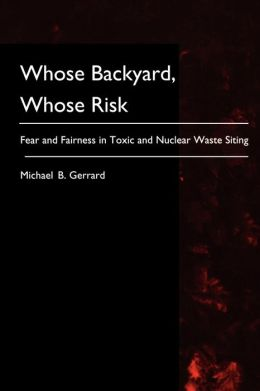 Whose Backyard, Whose Risk: Fear and Fairness in Toxic and Nuclear Waste Siting