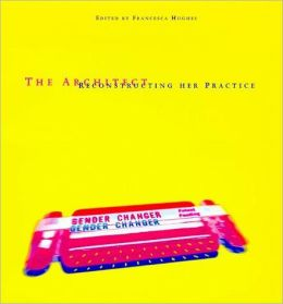 The Architect: Reconstructing Her Practice