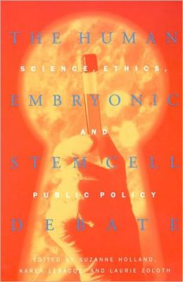 The Human Embryonic Stem Cell Debate: Science, Ethics, and Public Policy