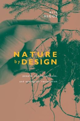 Nature by Design: People, Natural Process, and Ecological Restoration