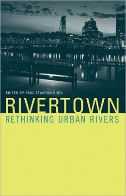 Rivertown: Rethinking Urban Rivers