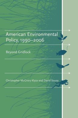American Environmental Policy, 1990-2006: Beyond Gridlock