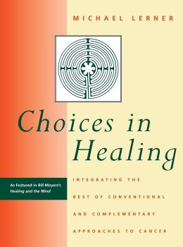 Choices in Healing: Integrating the Best of Conventional and Complementary Approaches to Cancer