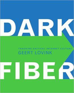 Dark Fiber: Tracking Critical Internet Culture