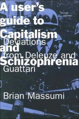A User's Guide to Capitalism and Schizophrenia: Deviations from Deleuze and Guattari