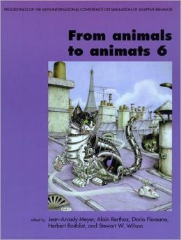 From Animals to Animats 6: Proceedings of the Sixth International Conference on Simulation of Adaptive Behavior