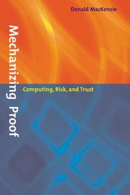 Mechanizing Proof: Computing, Risk, and Trust