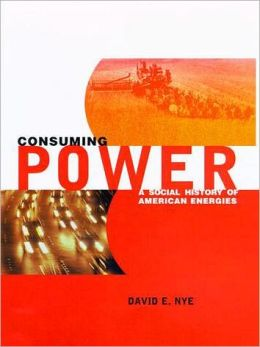 Consuming Power: A Social History of American Energies
