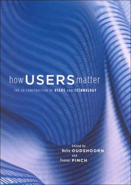 How Users Matter: The Co-Construction of Users and Technology