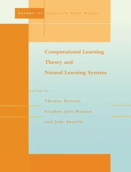 Computational Learning Theory and Natural Learning Systems, Volume III: Selecting Good Models